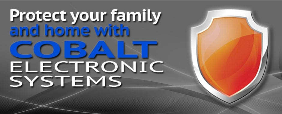 Protect your family and home with Cobalt Electronic Systems Vancouver Island